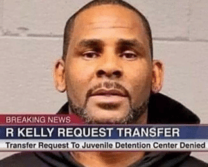 Juvenile, News, and R. Kelly: BREAKING NEWS  R KELLY REQUEST TRANSFER  Transfer Request To Juvenile Detention Center Denied worth a shot...