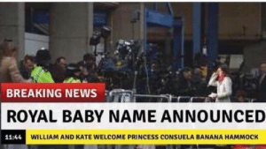oh-my-kudrow:  WHO DID THIS: BREAKING NEWS R  ROYAL BABY NAME ANNOUNCED  11:44  WILLIAM AND KATE WELCOME PRINCESS CONSUELA BANANA HAMMOCK oh-my-kudrow:  WHO DID THIS