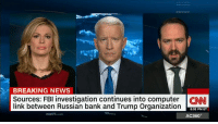 Memes, 🤖, and Links: BREAKING NEWS  Sources: FBI investigation continues into computer CNN  link between Russian bank and Trump Organization  8:02 PM ET  AC360° Federal investigators and computer scientists continue to examine whether there was a computer server connection between the Trump Organization and a Russian bank, sources close to the investigation tell CNN. http://cnn.it/2lJlsNt