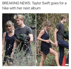 ITS FINALLY MY TIME TO SHINE via /r/memes https://ift.tt/2IWkk5g: BREAKING NEWS: Taylor Swift goes for a  hike with her next album ITS FINALLY MY TIME TO SHINE via /r/memes https://ift.tt/2IWkk5g
