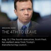 Scott Paul, head of the Alliance for American Manufacturing, has resigned from Trump's manufacturing council on Tuesday. His departure makes him the fourth executive to leave, following the CEOs of Merck, Under Armour and Intel. __ The executive departures have occurred as a result of President Trump's ambiguous response to the events in Charlottesville.: BREAKING NEWS  THE 4TH TOLEAVE  Aug 15 The fourth executive, Scott Paul,  has walked away from Trump's  manufacturing council Scott Paul, head of the Alliance for American Manufacturing, has resigned from Trump's manufacturing council on Tuesday. His departure makes him the fourth executive to leave, following the CEOs of Merck, Under Armour and Intel. __ The executive departures have occurred as a result of President Trump's ambiguous response to the events in Charlottesville.