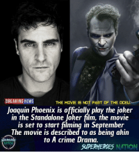 Batman, Crime, and Joker: BREAKING NEWS  THE MOVIE IS NOT PART OF THE OCEU  Joaquin Phoenix is officially play the joker  in the Standalone Joker film, the movie  is set to start filming in September  The movie is described to as being akin  to A crime Drama.  SUPERHEROES NATION Are you excited for this ? It's not gonna be part of the DCEU.. and honestly I'm excited this could be an Oscar film. Blackpanther Mcu Marvel dc dccomics dceu dcu dcrebirth dcnation dcextendeduniverse batman superman manofsteel thedarkknight wonderwoman justiceleague cyborg aquaman martianmanhunter greenlantern venom spiderman infinitywar avengers avengersinfintywar ironman tha