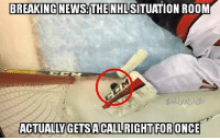 Logic, Memes, and News: BREAKING NEWS: THE NHL  SITUATION ROOM  nhl ref logic  ACTUALLYGETSACALLRIGHT FOR This is the one and only time this will happen until next May I guarantee it