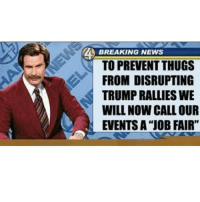 "Good plan!: BREAKING NEWS  TO PREVENT THUGS  FROM DISRUPTING  TRUMPRALLIES WE  WILL NOW CALL OUR  EVENTS A ""JOB FAIR"" Good plan!"