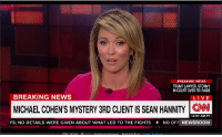 BREAKING NEWS  TRUMP LAWYER, STORMY  IN COURT OVER FBI RAIDS  BREAKING NEWS  LIVE  MICHAEL COHEN'S MYSTERY 3RD CLIENT IS SEAN HANNITY CN  11:57 AM PT  YS; NO DETAILS WERE GIVEN ABOUT WHAT LED TO THE FIGHTS  NO OFF NEWSROOM Michael Cohen's Mystery client is Sean Hannity.
