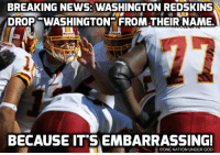 Washington Redskins: BREAKING NEWS: WASHINGTON REDSKINS  DROP WASHINGTON FROM THEIR NAME.  BECAUSE IT SEMBARRASSING!  DONE NATION UNDER GOD