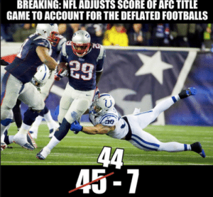 Football, Funny, and Memes: BREAKING: NFL ADJUSTS SCORE OF AFC TITLE  GAME TO ACCOUNT FOR THE DEFLATED FOOTBALLS  29  45-7 62 Funny NFL Memes 2018 / 2019 Season - Best Super Bowl LI Football ...