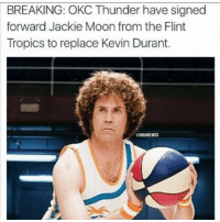 😂😂😂 nbamemes nba: BREAKING: OKC Thunder have signed  forward Jackie Moon from the Flint  Tropics to replace Kevin Durant.  @NBAMEMES 😂😂😂 nbamemes nba