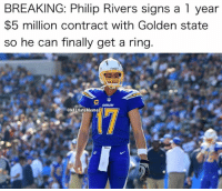 Golden State: BREAKING: Philip Rivers signs a 1 year  $5 million contract with Golden state  so he can finally get a ring.  @NFLHateMemes