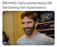 If the refs don't work, at least they have him...: BREAKING: Rams activate backup QB,  Deli Danning, from injured reserve  @FUNNIESTNFLMEMES  0 If the refs don't work, at least they have him...