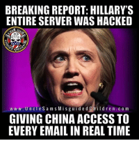"Community, Fbi, and Hillary Clinton: BREAKING REPORT: HILLARY'S  ENTIRE SERVER WAS HACKED  w w w . UncleSam s MisguidedCild r en.c o m  GIVING CHINA ACCESS TO  EVERY EMAIL IN REAL TIME Over 30,000 emails from Hillary's email server allegedly landed in the hands of the Chinese Government….in real time, according to an article in the Daily Caller. Every time she pushed the ""send"" button, China got a copy. And the kicker is that Peter Strzok knew, as well as 3 other FBI officials. Unauthorized access to classified information A Chinese owned company operating in Virginia reportedly hacked into Hillary's email server, and placed a code that automatically sent a ""courtesy copy"" to them as part of an intelligence operation. And since Hillary was in the habit of sending classified information via her private email system, whalla! Instant intelligence information at their fingertips. The ""anomaly"" was found back in 2015. No one did anything about it. ICIG (Intelligence Community Inspector General) investigator Frank Rucker and attorney Janette McMillan met with 4 FBI officials to warn them about the anomaly on several occasions. They did nothing. During Strzok's testimony last month, Rep Louie Gohmert took him to task over the ""anomaly"" found in her email server. Gohmert: You said earlier in this hearing you were concerned about a hostile foreign power affecting the election. Do you recall the former Intelligence Community Inspector General Chuck McCullough having an investigation into an anomaly found on Hillary Clinton's emails? Let me refresh your memory. The Intelligence Community Inspector General Chuck McCullough sent his investigator Frank Rucker along with an IGIC attorney Janette McMillan to brief you and Dean Chapelle and two other FBI personnel who I won't name at this time, about an anomaly they had found on Hillary Clinton's emails that were going to the private unauthorized server that you were supposed to be investigating? Strzok: I remember meeting Mr. Rucker on either one or two occasions. I do not recall the specific content or discussions. Gohmert: Mr. Rucker reported to those of you, the four of you there, in the presence of the ICIG attorney, that they had found this anomaly on Hillary Clinton's emails going through their private server, and when they had done the forensic analysis, they found that her emails, every singl"