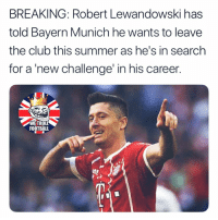 Club, Football, and Memes: BREAKING: Robert Lewandowski has  told Bayern Munich he wants to leave  the club this summer as he's in search  for a new challenge' in his career  WE TROLL  FOOTBALL Where will he go next?👇🏻