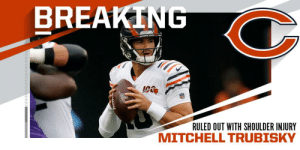 BREAKING: Bears QB Mitchell Trubisky ruled out (shoulder) vs. Vikings. https://t.co/WSsO6QQVzo: BREAKING  RULED OUT WITH SHOULDER INJURY BREAKING: Bears QB Mitchell Trubisky ruled out (shoulder) vs. Vikings. https://t.co/WSsO6QQVzo