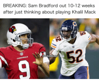 Cardinals, Sam Bradford, and Sam: BREAKING: Sam Bradford out 10-12 weeks  after just thinking about playing Khalil Mack  52  @NFLHateMemes  CARDINALS https://t.co/EMiZ8va5fA