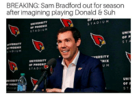 BREAKING: Sam Bradford out for season  after imagining playing Donald & Suh  UNIVERSITY  OF PHOENIX  STADIUM  OF  STADIU M  VERSITY  OFPHOENIX  STADIUM  UNIV  OF P  STA  UNIVERSITY  OF PHOEN  STADI  VERSITY  U M  UNII  OF P  S T  TADIU Bradford already done for the season!