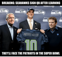 Seahawks, Killers, and Super Bowls: BREAKING SEAHAWKS SIGN QB AFTER LEARNING  LLMEMES  @NFL MEMES  PATRIOT KILLER  THEYLL FACE THE PATRIOTSIN THE SUPER BOWL BREAKING: Seahawks sign new QB.