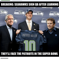 patriot: BREAKING: SEAHAWKS SIGN QB AFTER LEARNING  MEMES  @NFL MEMES  PATRIOT KILLER  THEYLL FACE THE PATRIOTS IN THESUPER BOWL