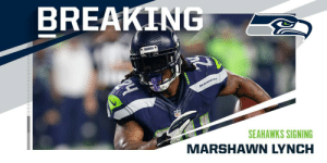 BREAKING: @Seahawks signing RB Marshawn Lynch. @MoneyLynch (via @RapSheet) https://t.co/wpEWBxTMf8: BREAKING  SEARAWRS O  24  SEAHAWKS  SEAHAWKS SIGNING  MARSHAWN LYNCH BREAKING: @Seahawks signing RB Marshawn Lynch. @MoneyLynch (via @RapSheet) https://t.co/wpEWBxTMf8