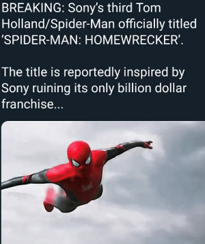 Marvel Studios will still be well and alive but the question is how will Spidey survive under Sony Pictures? Well they've ruined Spidey before. #SaveSpiderMan: BREAKING: Sony's third Tom  Holland/Spider-Man officially titled  'SPIDER-MAN: HOMEWRECKER'  The title is reportedly inspired by  Sony ruining its only billion dollar  franchise... Marvel Studios will still be well and alive but the question is how will Spidey survive under Sony Pictures? Well they've ruined Spidey before. #SaveSpiderMan