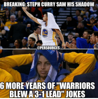 Memes, Steph Curry, and 🤖: BREAKING: STEPH CURRY SAW HIS SHADOW  DEN  RRIOR  @PERSOURCES  6 MORE YEARS OF TWARRIORS  BLEW A3-1 LEAD JOKES Just in case y'all Warriors fans thought we were done anytime soon..... NBA
