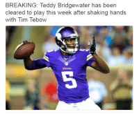 The man can do anything: BREAKING: Teddy Bridgewater has been  cleared to play this week after shaking hands  with Tim Tebow  Kings The man can do anything
