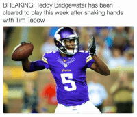 A year ahead of schedule!  Credit: notbleacherreport: BREAKING: Teddy Bridgewater has been  cleared to play this week after shaking hands  with Tim Tebow A year ahead of schedule!  Credit: notbleacherreport