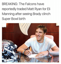 """""""Shit."""" -Patriots fans: BREAKING: The Falcons have  reportedly traded Matt Ryan for Eli  Manning after seeing Brady clinch  Super Bowl birth  FL MEMES """"Shit."""" -Patriots fans"""