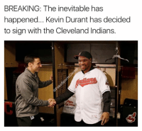 Kevin Durant, Cleveland, and Credited: BREAKING: The inevitable has  happened... Kevin Durant has decided  to sign with the Cleveland Indians. Are you surprised? 😂😂😂  Credit - Brent Henderson