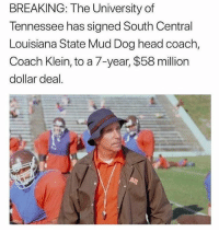 merica america usa tennessee: BREAKING: The University of  Tennessee has signed South Central  Louisiana State Mud Dog head coach,  Coach Klein, to a 7-year, $58 million  dollar deal. merica america usa tennessee