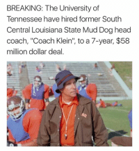 """There it is... 🤣  LIKE Our Page Fake SportsCenter!: BREAKING: The University of  Tennessee have hired former South  Central Louisiana State Mud Dog head  coach, """"Coach Klein"""", to a 7-year, $58  million dollar deal. There it is... 🤣  LIKE Our Page Fake SportsCenter!"""