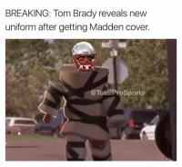 😂😂😂: BREAKING: Tom Brady reveals new  uniform after getting Madden cover.  Total ProSports 😂😂😂