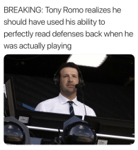 Football, Nfl, and Sports: BREAKING: Tony Romo realizes he  should have used his ability to  perfectly read defenses back when he  was actually playing 😂 (@TheOnion) https://t.co/J46AK1rDAd