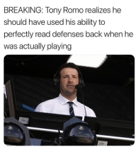 😂 (The Onion): BREAKING: Tony Romo realizes he  should have used his ability to  perfectly read defenses back when he  was actually playing 😂 (The Onion)
