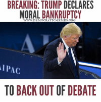 Sorry Trump but bankruptcy can't save you now! You're in for a classic Clinton performance tonight!   www.democraticmemes.org: BREAKING: TRUMP DECLARES  MORAL BANKRUPTCY  WWW. DEMOCRATIC MEMES ORG  AIPAC  TO BACK OUT OF DEBATE Sorry Trump but bankruptcy can't save you now! You're in for a classic Clinton performance tonight!   www.democraticmemes.org