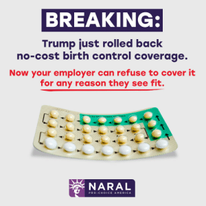 foxnewsfuckfest:  jewish-mccoy:  spooniestrong: prochoiceamerica:  BREAKING: The Trump administration just officially issued a new rule rolling back birth control coverage for over 62 MILLION women. This is a perfect execution of Donald Trump's passions: controlling women and robbing people of healthcare.  I'm so done.   Trump is a piece of shit. Birth control is a medical necessity.  Thanks protest voters!: BREAKING:  Trump just rolled back  no-cost birth control coverage  Now your employer can refuse to cover it  for any reason they see fit.  NARAL  PRO CHOICE A MERICA foxnewsfuckfest:  jewish-mccoy:  spooniestrong: prochoiceamerica:  BREAKING: The Trump administration just officially issued a new rule rolling back birth control coverage for over 62 MILLION women. This is a perfect execution of Donald Trump's passions: controlling women and robbing people of healthcare.  I'm so done.   Trump is a piece of shit. Birth control is a medical necessity.  Thanks protest voters!