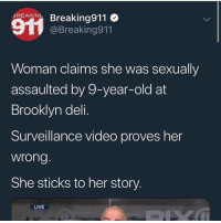 You know her pussy got dust mites 🦍 @larnite: BREAKINOBreaking  @Breaking911  Woman claims she was sexually  assaulted by 9-year-old at  Brooklyn deli.  Surveillance video proves her  wrong  She sticks to her story.  LIVE You know her pussy got dust mites 🦍 @larnite