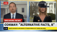 """Alternative facts, my G.: breakyou  LIVE  BREAKING NEWS  CONWAY: """"ALTERNATIVE FACTS, B""""  17:00  WHITE HOUSE CLAPS BACK AT TRASH PRESS OUT THERE WILDING  Alternative facts, my G."""
