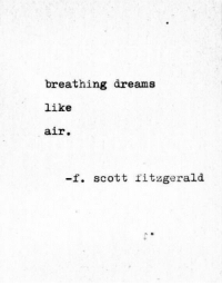 Dreams, Air, and Scott: breathing dreams  like  air  -f. scott fitzgerald