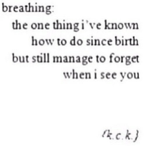 https://iglovequotes.net/: breathing:  the one thing i've known  how to do since birth  but still manage to forget  when i see vou  kck)  C. https://iglovequotes.net/