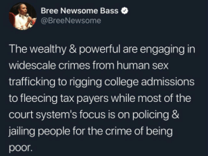 In America, white collar crime isn't as important as blue collar crime by sayknow MORE MEMES: Bree Newsome Bass  @BreeNewsome  The wealthy & powerful are engaging in  widescale crimes from human sex  trafficking to rigging college admissions  to fleecing tax payers while most of the  court system's focus is on policing &  jailing people for the crime of being  poor In America, white collar crime isn't as important as blue collar crime by sayknow MORE MEMES