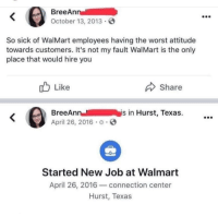 Nintendo, The Worst, and Walmart: BreeAn  October 13, 2013  So sick of WalMart employees having the worst attitude  towards customers. It's not my fault WalMart is the only  place that would hire you  b Like  Share  BreeAnn  April 26, 2016 .  n-- /  İys in Hurst, Texas.  Started New Job at Walmart  April 26, 2016-connection center  Hurst, Texas Nintendo switch