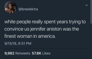 They tried it with Sarah Jessica Parker too smh my head by MGLLN MORE MEMES: @breelektra  white people really spent years trying to  convince us jennifer aniston was the  finest woman in america.  9/15/18, 6:51 PM  9,982 Retweets 57.8K Likes They tried it with Sarah Jessica Parker too smh my head by MGLLN MORE MEMES