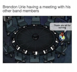 Target, Tumblr, and Thank You: Brendon Urie having a meeting with his  other band members  @SATANURIE  Thank you all for  coming iamnotanemobandtrash:I haven't posted in a while 🖤💫👏🏻