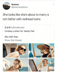 Memes, Lindsay Lohan, and Twins: brenna  @brennanations  She looks like she's about to marry a  rich father with redhead twins  Z UKI@Zukikwata  Lindsay Lohan for Vanity Fair  She DID that.  Show this thread 🤣Lol