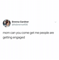 Post 1850: RUNNNNN: Brenna Gardner  @itsbrenna456  mom can you come get me people are  getting engaged Post 1850: RUNNNNN