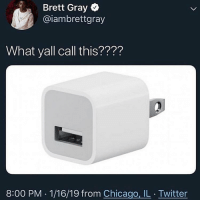 "Chicago, Twitter, and Dank Memes: Brett Gray  @iambrettgray  What yall call this????  8:00 PM . 1/16/19 from Chicago, IL . Twitter I call it ""head charger"""