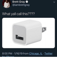 Butt, Chicago, and Funny: Brett Gray  @iambrettgray  What yall call this????  8:00 PM . 1/16/19 from Chicago, IL . Twitter Butt plug