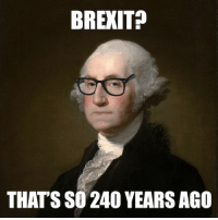 Hipster George Washington: BREXIT  THAT'S SO 240 YEARS AGO Hipster George Washington