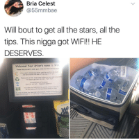 Head, Memes, and Phone: Bria Celest  @55mmbae  Will bout to get all the stars, all the  tips. This nigga got WIFI! HE  DESERVES.  Welcome! Your driver's name is Will  Please help yourself to water, gum, mints and other service ltems  It you need to charge your phone, grab the cord trom tre cooler  and hand me the USB side so I may plug it in for you  Please pass up trash, empty water bottles and your other recyctabi  I'm happy to get them into a bin...Thank Youti  Complimentary WIFI Available  SSID: BC 4G WIFI Password qwerty123  AUX cable and PANDORA (You can link a Pandora acct to  the Uber app and DU from your phone whille on a trip)  AC vents are above your head next to the windows Please let me know it i can  adjust the thermostat or do anything elsc to make your ride more comfortablel Premium Will. | Follow @aranjevi for more!