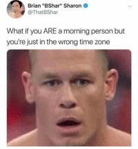 "Dank, Time, and 🤖: Brian ""BShar"" Sharon  @ThatBShar  What if you ARE a morning person but  you're just in the wrong time zone Whoa"